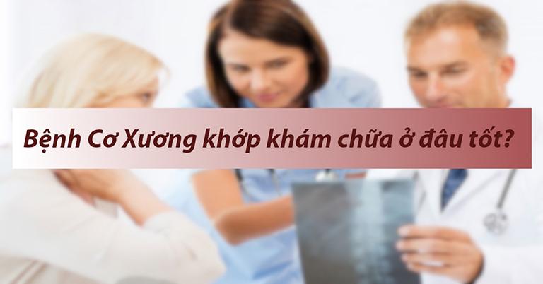 Bệnh viện khám chữa bệnh cơ xương khớp nào tốt tại Hà Nội?