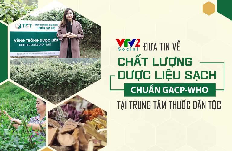 VTV2 đưa tin chất lượng dược liệu của Trung tâm Thuốc dân tộc