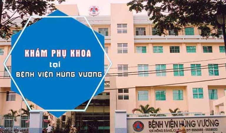 Khám phụ khoa tại bệnh viện Hùng Vương với mức giá vừa phải, bạn có thể yên tâm