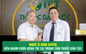 nghệ sĩ Bình Xuyên chữa bệnh trĩ tại thuốc dân tộc